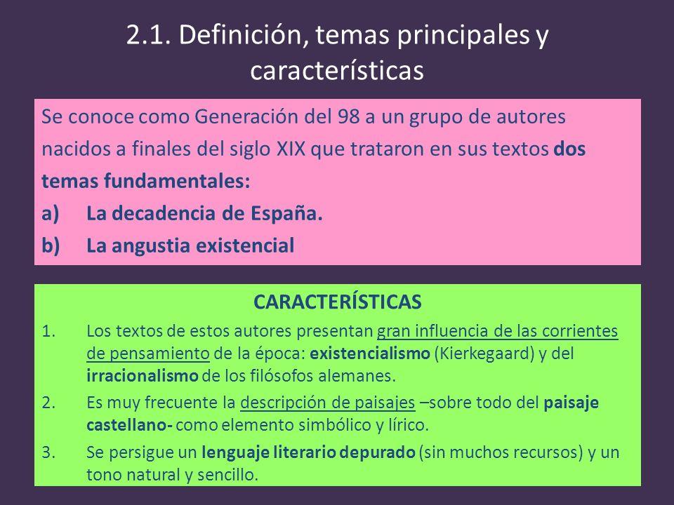 2.1. Definición, temas principales y características Se conoce como Generación del 98 a un grupo de autores nacidos a finales del siglo XIX que tratar