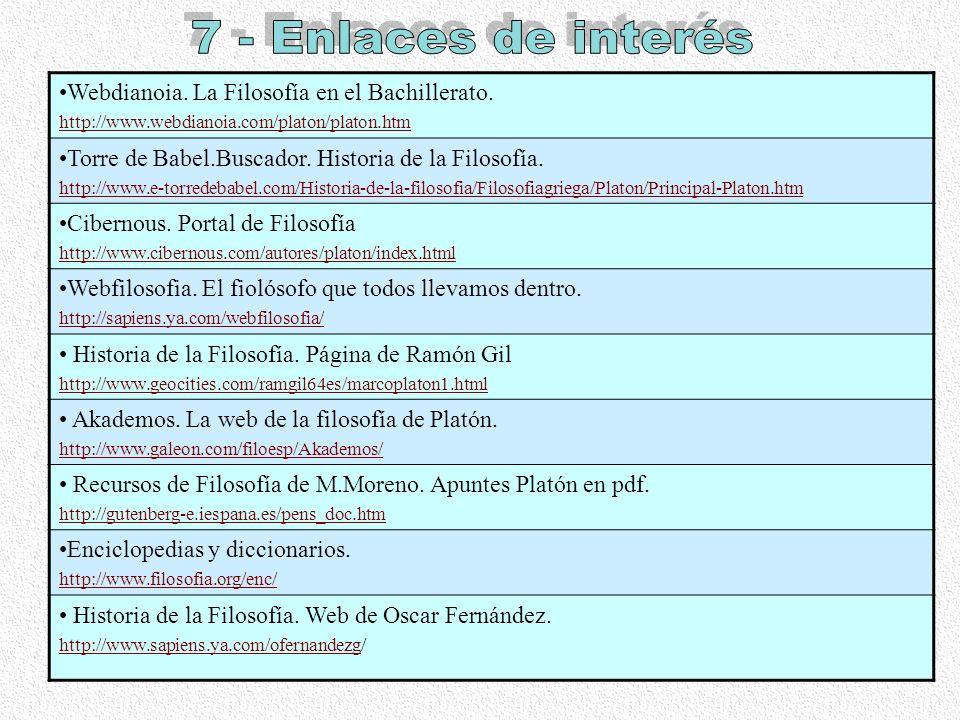 Webdianoia. La Filosofía en el Bachillerato. http://www.webdianoia.com/platon/platon.htm Torre de Babel.Buscador. Historia de la Filosofía. http://www