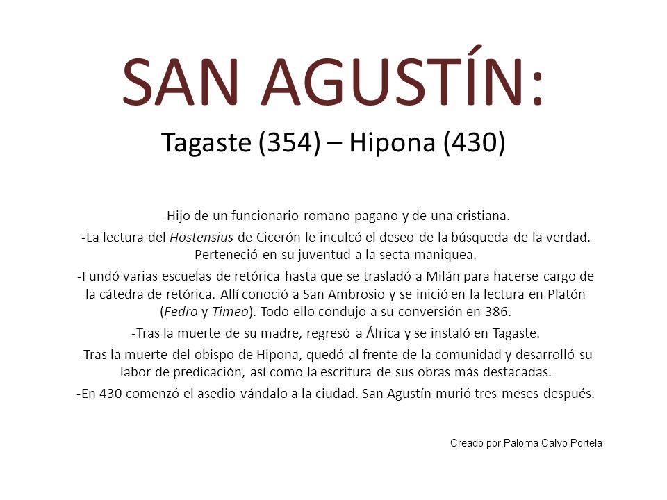 SAN AGUSTÍN: Tagaste (354) – Hipona (430) -Hijo de un funcionario romano pagano y de una cristiana. -La lectura del Hostensius de Cicerón le inculcó e