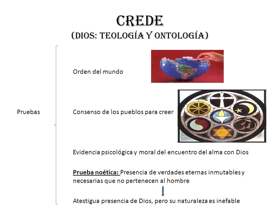 Crede (dios: teología y ontología) Orden del mundo PruebasConsenso de los pueblos para creer Evidencia psicológica y moral del encuentro del alma con