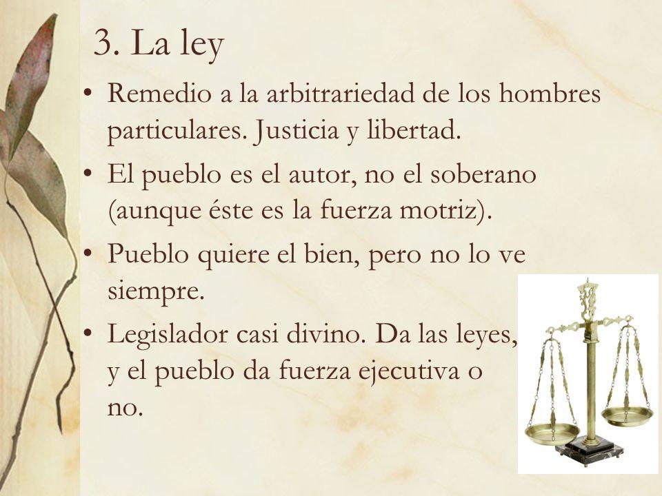 18 3. La ley Remedio a la arbitrariedad de los hombres particulares. Justicia y libertad. El pueblo es el autor, no el soberano (aunque éste es la fue