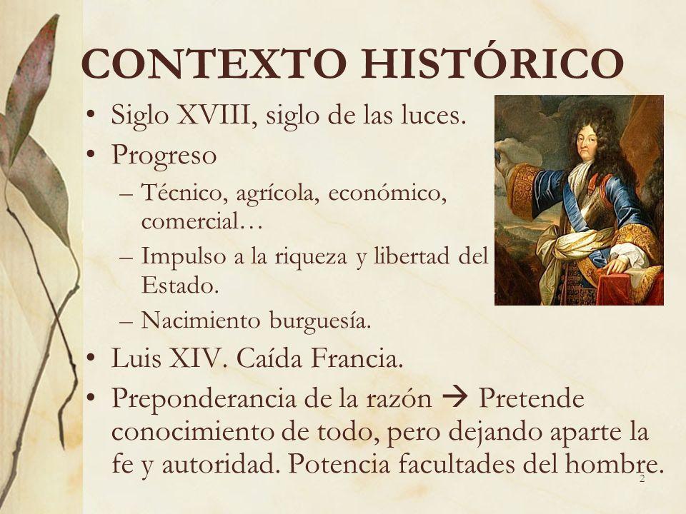 2 CONTEXTO HISTÓRICO Siglo XVIII, siglo de las luces. Progreso –Técnico, agrícola, económico, comercial… –Impulso a la riqueza y libertad del Estado.