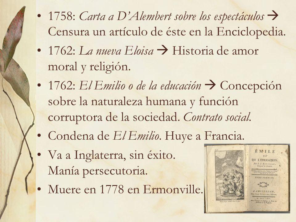 7 1758: Carta a DAlembert sobre los espectáculos Censura un artículo de éste en la Enciclopedia. 1762: La nueva Eloisa Historia de amor moral y religi