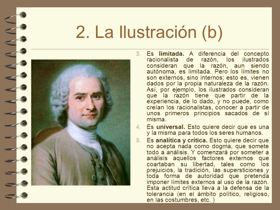 2. La Ilustración (b) 3. Es limitada. A diferencia del concepto racionalista de razón, los ilustrados consideran que la razón, aun siendo autónoma, es