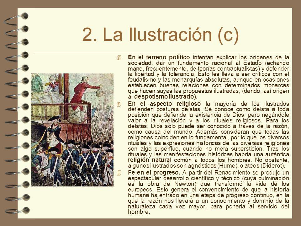 2. La Ilustración (c) 4 En el terreno político intentan explicar los orígenes de la sociedad, dar un fundamento racional al Estado (echando mano, frec