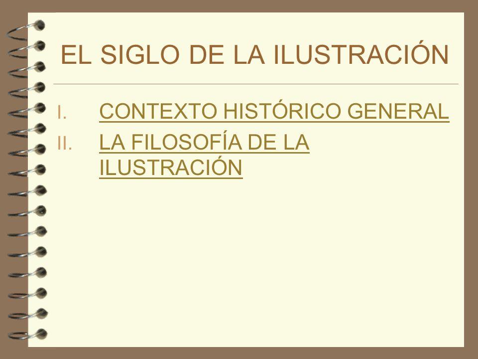 I. CONTEXTO HISTÓRICO GENERAL CONTEXTO HISTÓRICO GENERAL II. LA FILOSOFÍA DE LA ILUSTRACIÓN LA FILOSOFÍA DE LA ILUSTRACIÓN