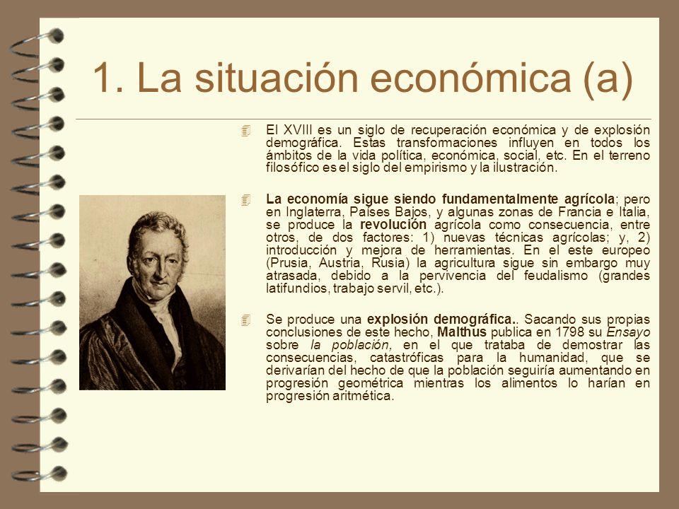 1. La situación económica (a) 4 El XVIII es un siglo de recuperación económica y de explosión demográfica. Estas transformaciones influyen en todos lo