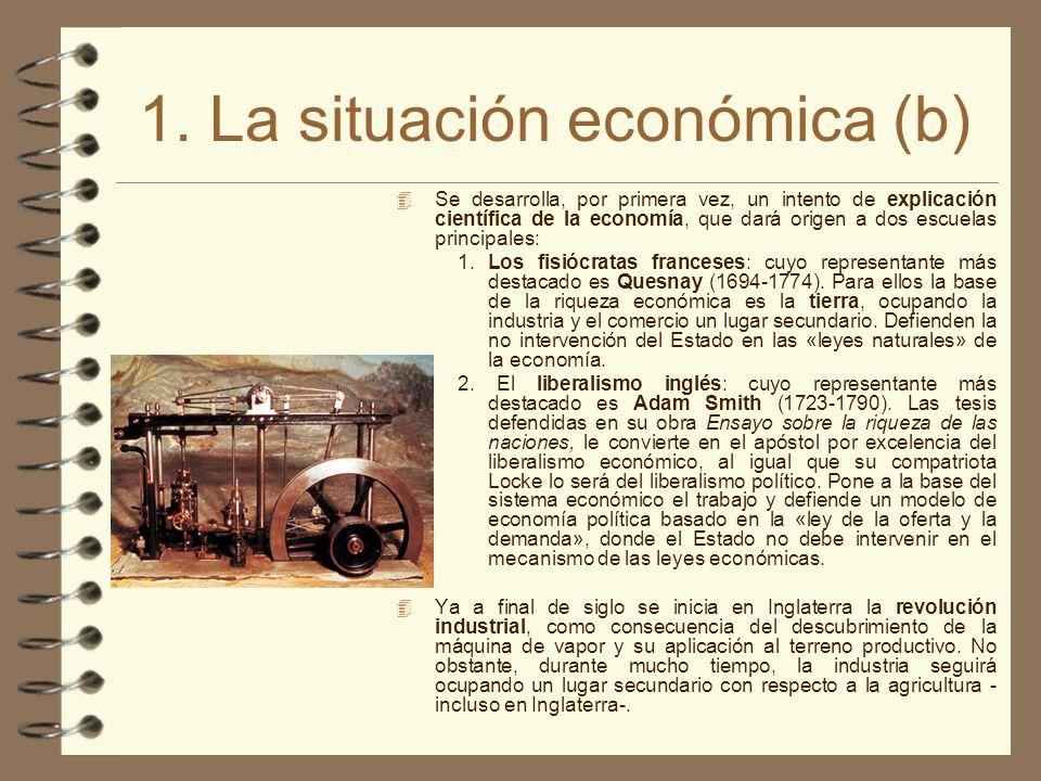 1. La situación económica (b) 4 Se desarrolla, por primera vez, un intento de explicación científica de la economía, que dará origen a dos escuelas pr