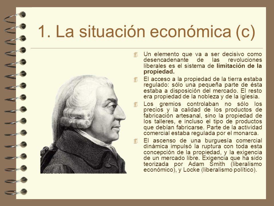 1. La situación económica (c) 4 Un elemento que va a ser decisivo como desencadenante de las revoluciones liberales es el sistema de limitación de la