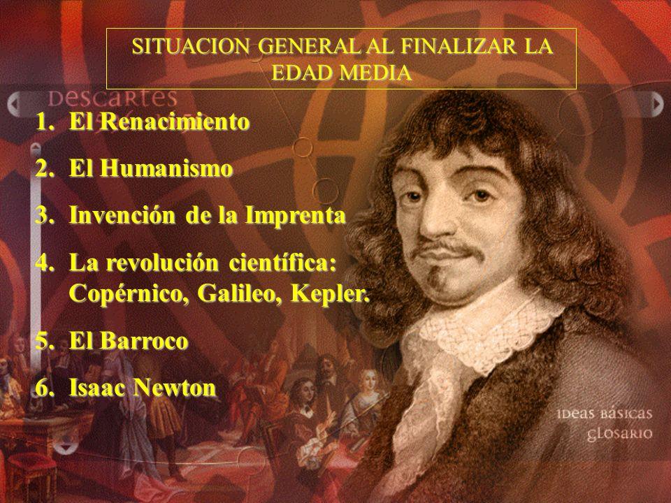 SITUACION GENERAL AL FINALIZAR LA EDAD MEDIA 1.El Renacimiento 2.El Humanismo 3.Invención de la Imprenta 4.La revolución científica: Copérnico, Galile