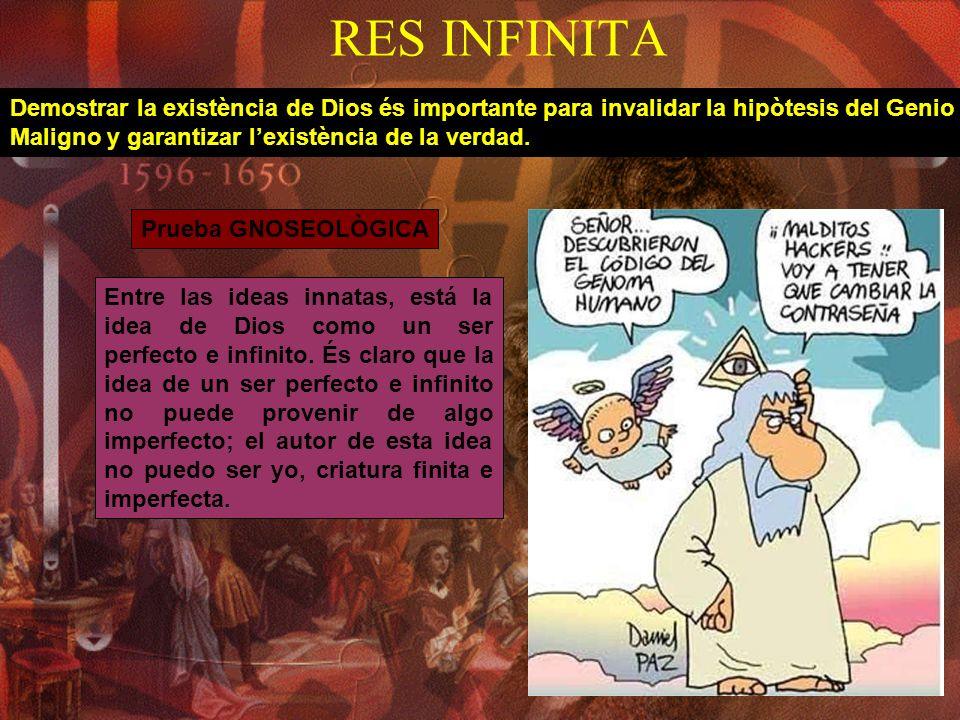 RES INFINITA Demostrar la existència de Dios és importante para invalidar la hipòtesis del Genio Maligno y garantizar lexistència de la verdad. Prueba