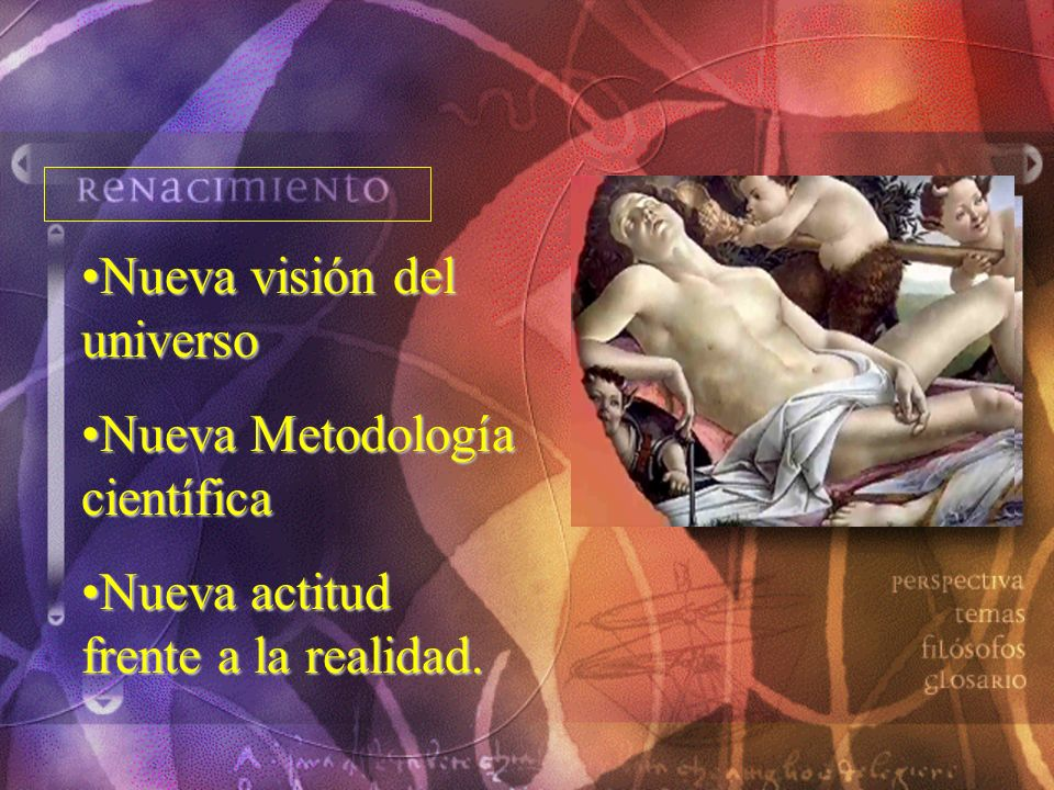 Nueva visión del universoNueva visión del universo Nueva Metodología científicaNueva Metodología científica Nueva actitud frente a la realidad.Nueva a