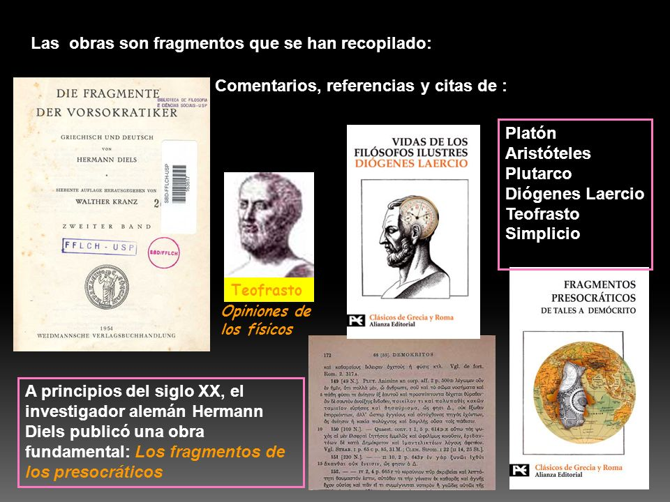 A principios del siglo XX, el investigador alemán Hermann Diels publicó una obra fundamental: Los fragmentos de los presocráticos Las obras son fragme