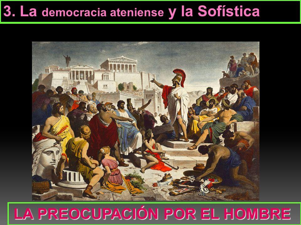 3. La democracia ateniense y la Sofística LA PREOCUPACIÓN POR EL HOMBRE