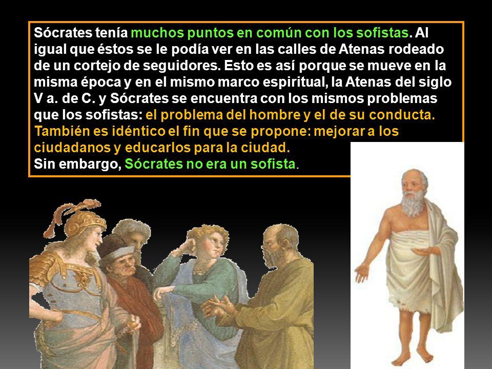Sócrates tenía muchos puntos en común con los sofistas. Al igual que éstos se le podía ver en las calles de Atenas rodeado de un cortejo de seguidores