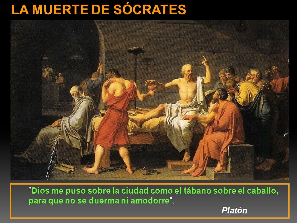 LA MUERTE DE SÓCRATES Dios me puso sobre la ciudad como el tábano sobre el caballo, para que no se duerma ni amodorre. Platón