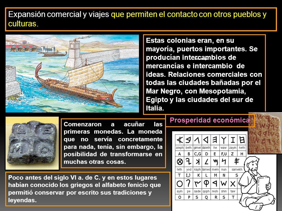 Expansión comercial y viajes que permiten el contacto con otros pueblos y culturas. Estas colonias eran, en su mayoría, puertos importantes. Se produc