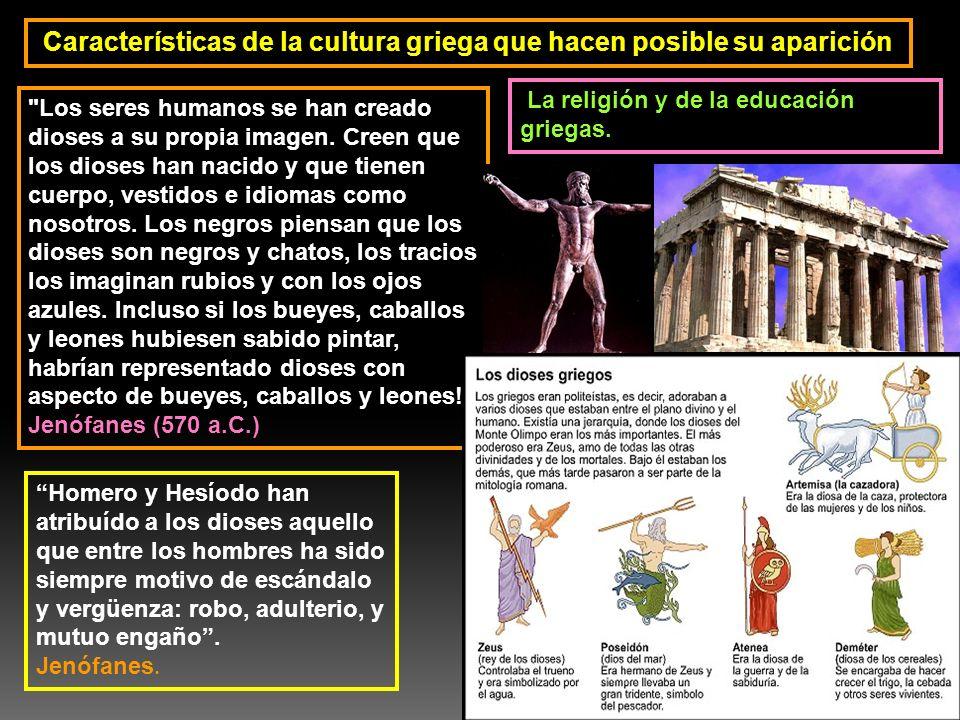 Características de la cultura griega que hacen posible su aparición La religión y de la educación griegas.