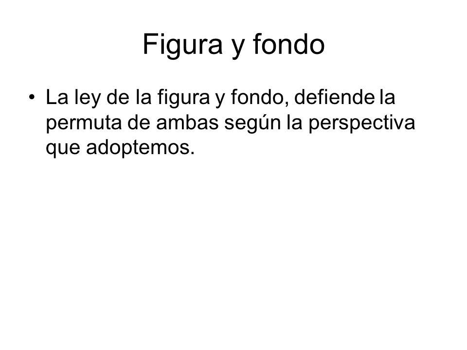 Figura y fondo La ley de la figura y fondo, defiende la permuta de ambas según la perspectiva que adoptemos.