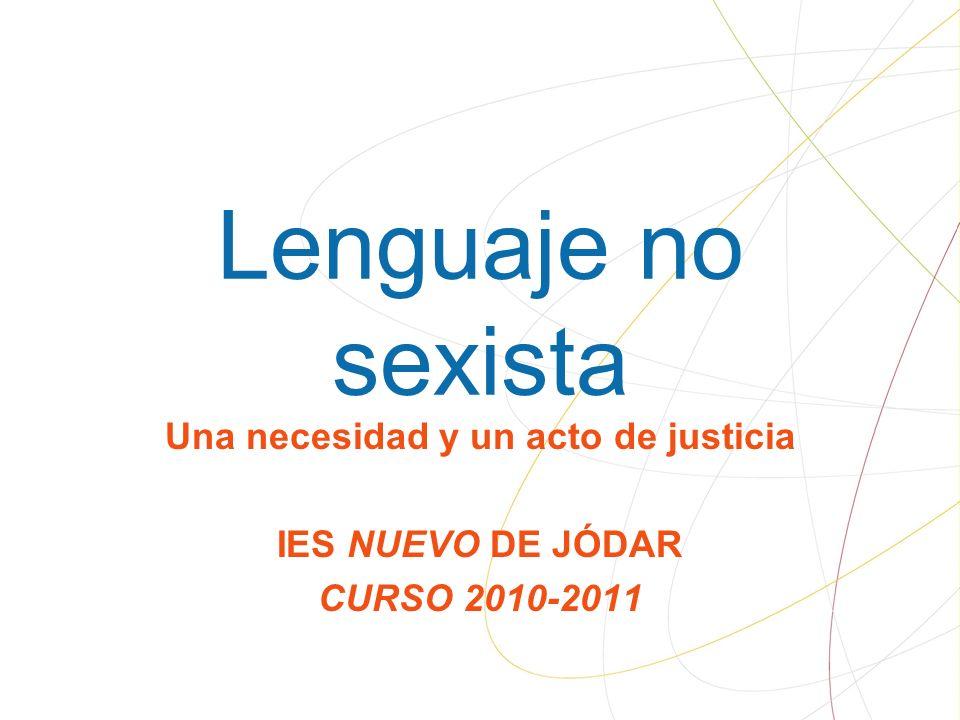Lenguaje no sexista Una necesidad y un acto de justicia IES NUEVO DE JÓDAR CURSO 2010-2011