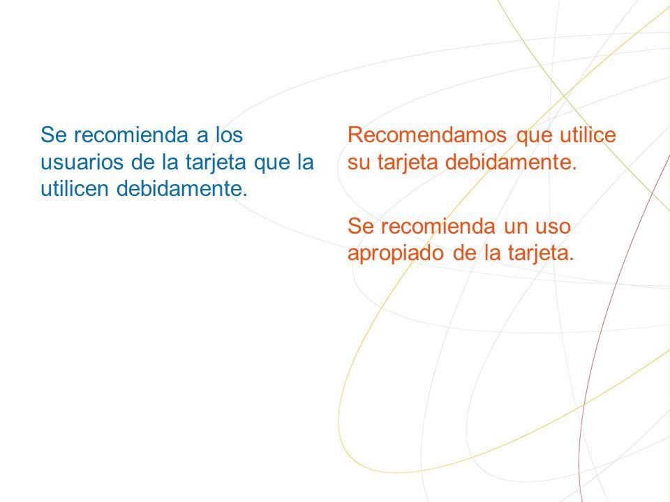 Se recomienda a los usuarios de la tarjeta que la utilicen debidamente.