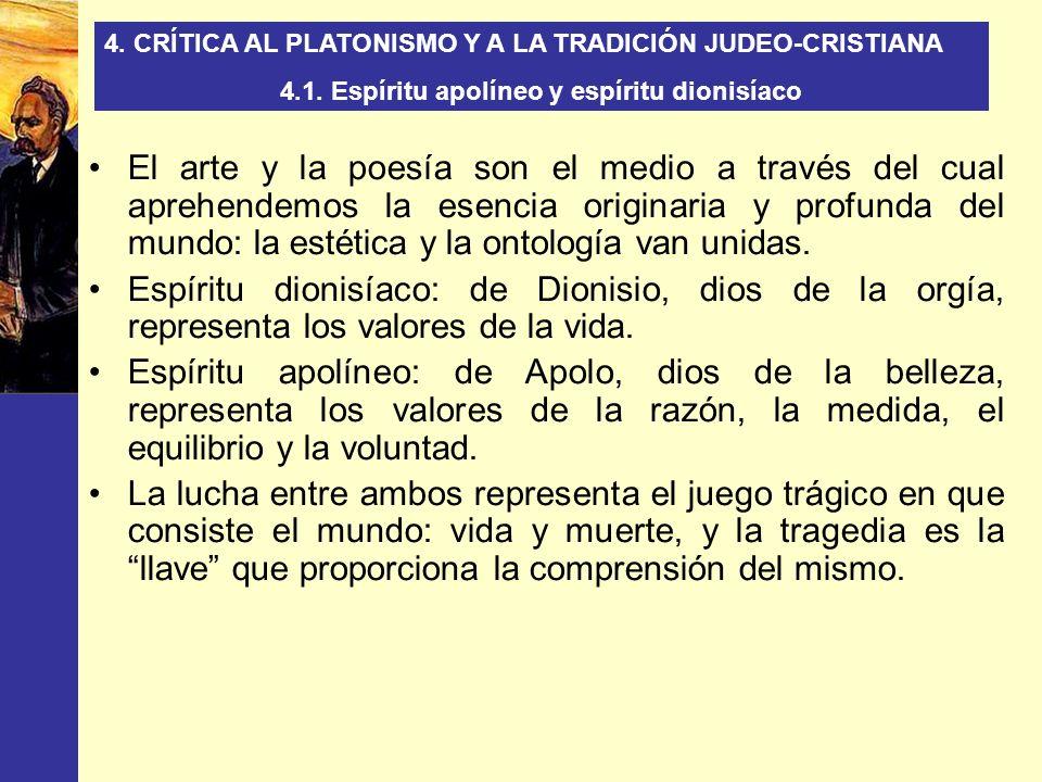 4. CRÍTICA AL PLATONISMO Y A LA TRADICIÓN JUDEO-CRISTIANA 4.1. Espíritu apolíneo y espíritu dionisíaco El arte y la poesía son el medio a través del c