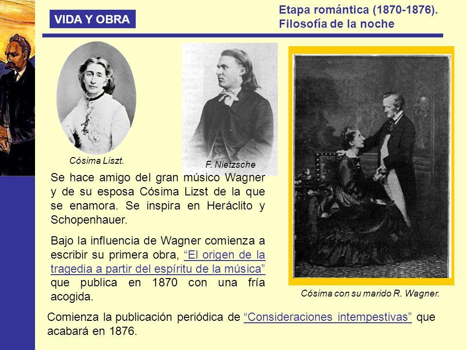 VIDA Y OBRA Etapa romántica (1870-1876). Filosofía de la noche Cósima Liszt. Se hace amigo del gran músico Wagner y de su esposa Cósima Lizst de la qu