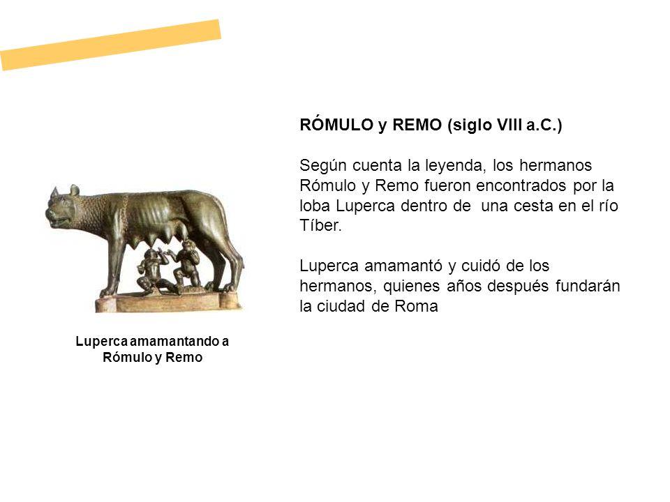 RÓMULO y REMO (siglo VIII a.C.) Según cuenta la leyenda, los hermanos Rómulo y Remo fueron encontrados por la loba Luperca dentro de una cesta en el r
