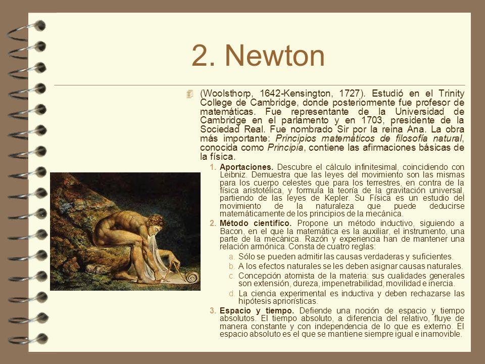 2. Newton 4 (Woolsthorp, 1642-Kensington, 1727). Estudió en el Trinity College de Cambridge, donde posteriormente fue profesor de matemáticas. Fue rep