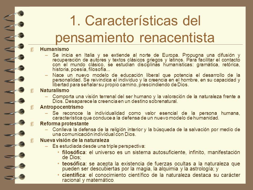 1. Características del pensamiento renacentista 4 Humanismo –Se inicia en Italia y se extiende al norte de Europa. Propugna una difusión y recuperació