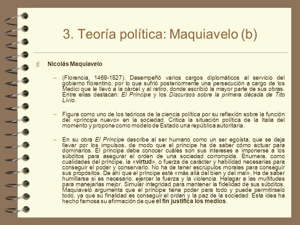 3. Teoría política: Maquiavelo (b) 4 Nicolás Maquiavelo –(Florencia, 1469-1527). Desempeñó varios cargos diplomáticos al servicio del gobierno florent
