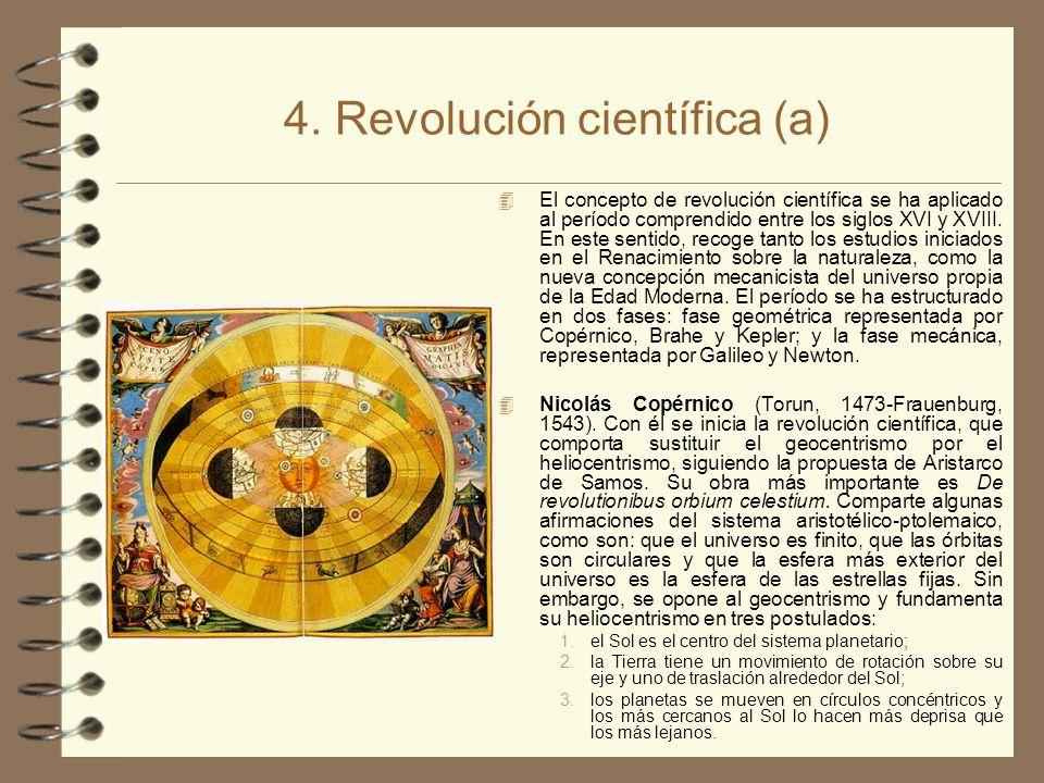4. Revolución científica (a) 4 El concepto de revolución científica se ha aplicado al período comprendido entre los siglos XVI y XVIII. En este sentid