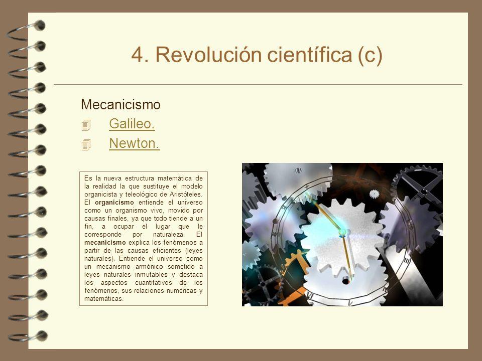 4. Revolución científica (c) Mecanicismo 4 Galileo. Galileo. 4 Newton. Newton. Es la nueva estructura matemática de la realidad la que sustituye el mo
