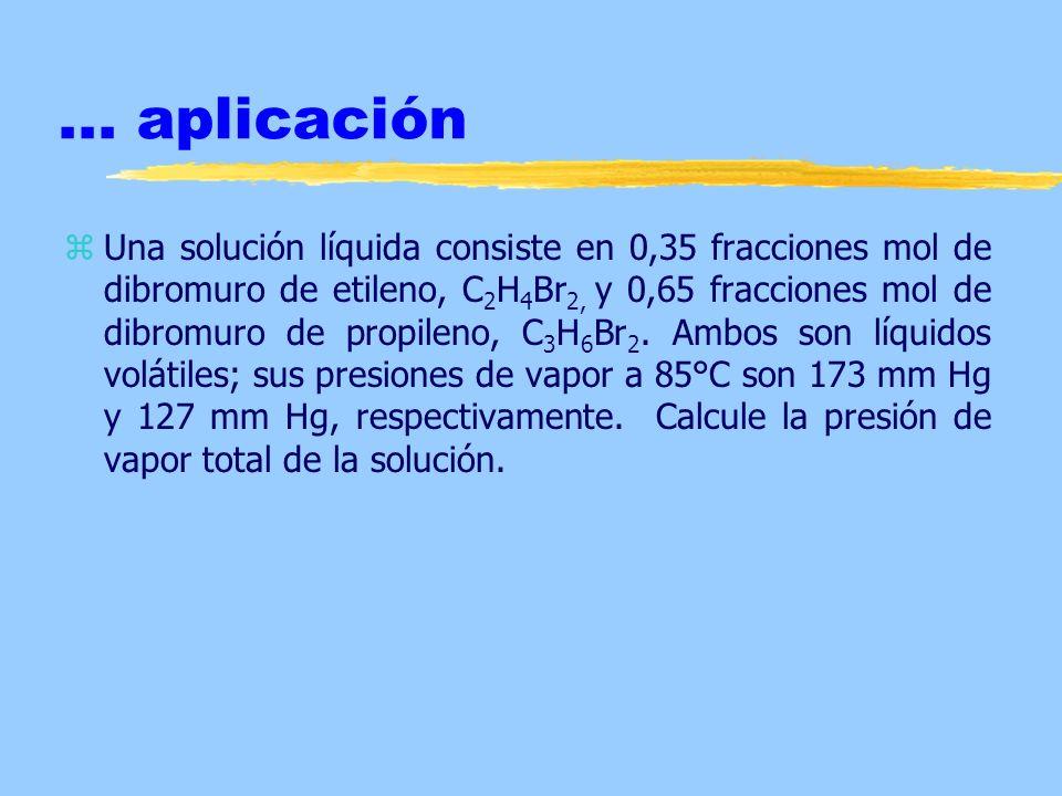 ... aplicación zUna solución líquida consiste en 0,35 fracciones mol de dibromuro de etileno, C 2 H 4 Br 2, y 0,65 fracciones mol de dibromuro de prop