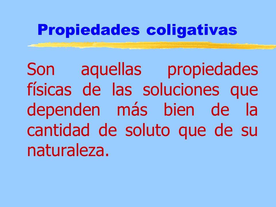 Cuatro son las propiedades coligativas: ]Disminución de la presión de vapor ]Disminución del punto de congelación ]Aumento del punto de ebullición ]Presión osmótica