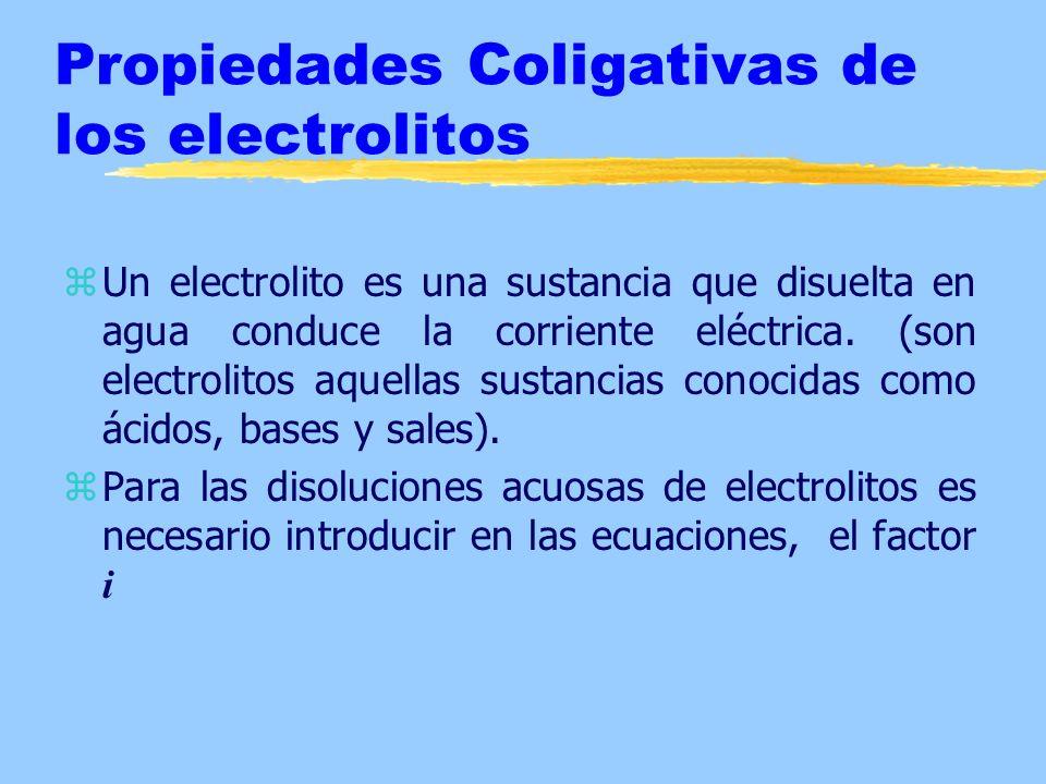Propiedades Coligativas de los electrolitos zUn electrolito es una sustancia que disuelta en agua conduce la corriente eléctrica. (son electrolitos aq