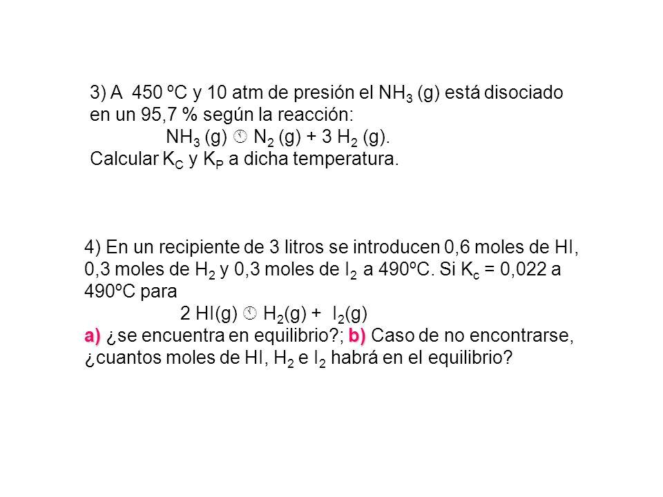 3) A 450 ºC y 10 atm de presión el NH 3 (g) está disociado en un 95,7 % según la reacción: NH 3 (g) N 2 (g) + 3 H 2 (g). Calcular K C y K P a dicha te