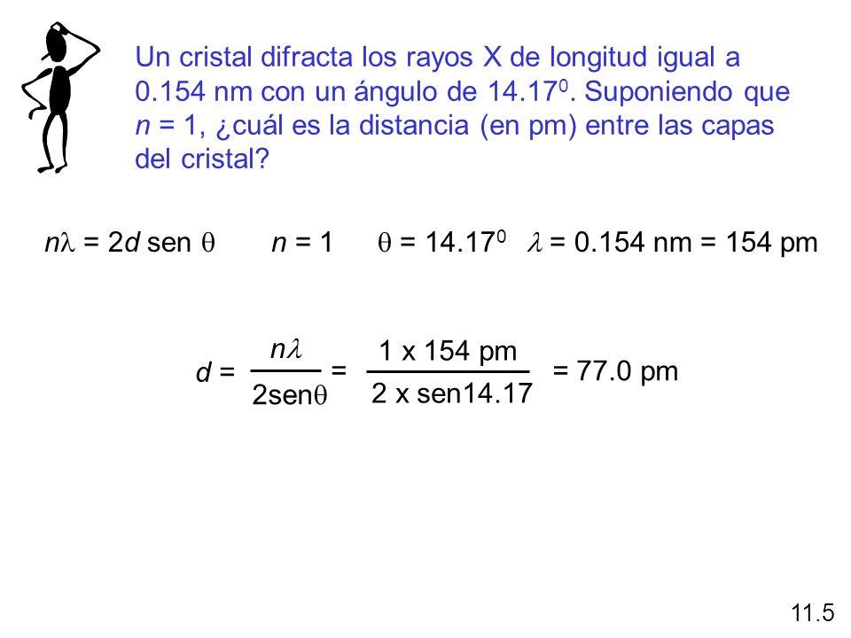 Un cristal difracta los rayos X de longitud igual a 0.154 nm con un ángulo de 14.17 0. Suponiendo que n = 1, ¿cuál es la distancia (en pm) entre las c