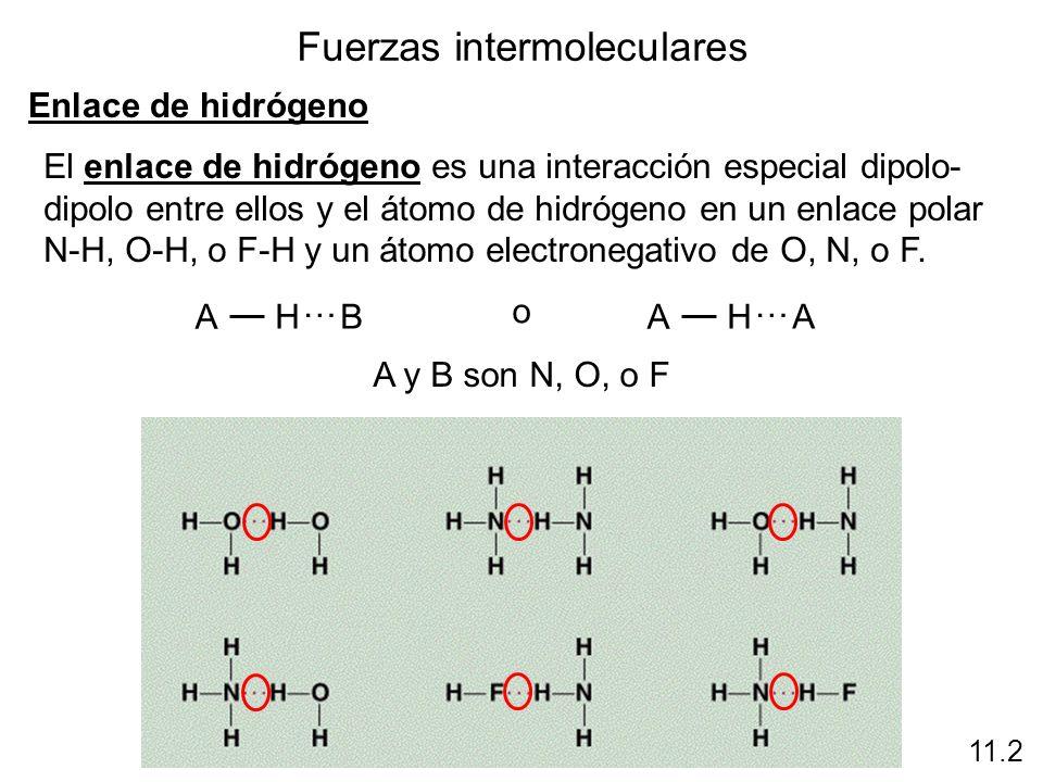 Fuerzas intermoleculares Enlace de hidrógeno 11.2 El enlace de hidrógeno es una interacción especial dipolo- dipolo entre ellos y el átomo de hidrógen