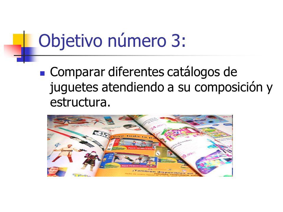 Objetivo número 3: Comparar diferentes catálogos de juguetes atendiendo a su composición y estructura.