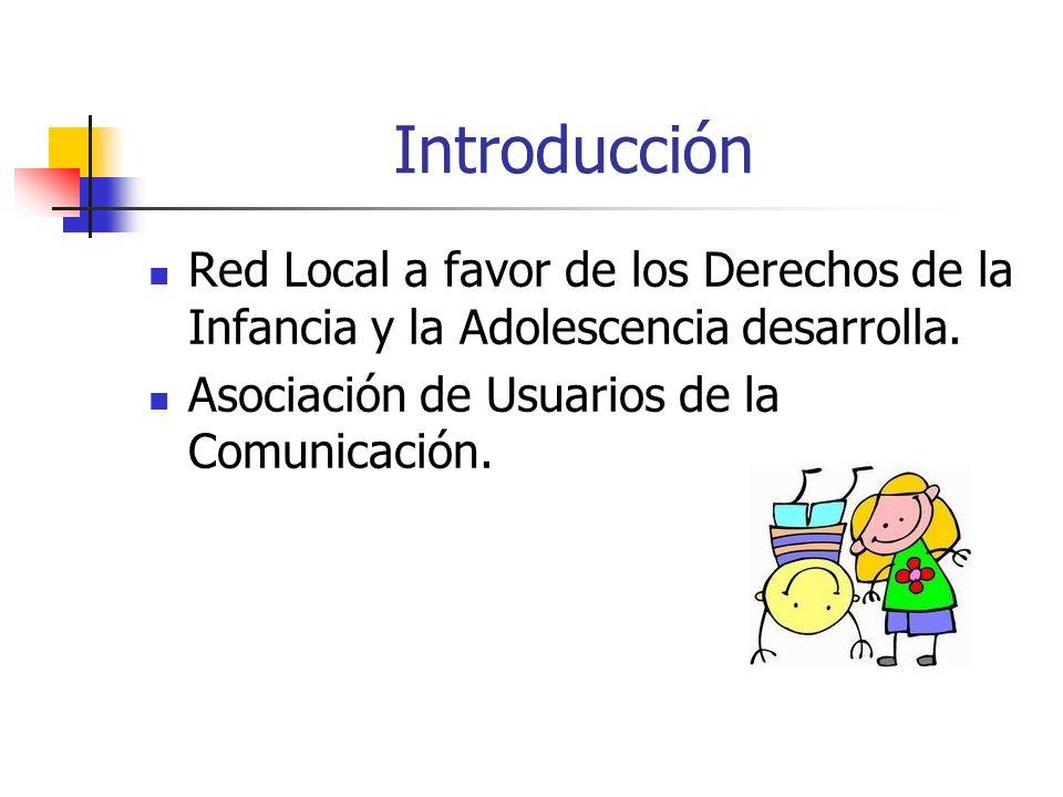 Red Local a favor de los Derechos de la Infancia y la Adolescencia desarrolla. Asociación de Usuarios de la Comunicación. Introducción