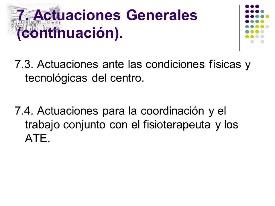 7. Actuaciones Generales (continuación). 7.3. Actuaciones ante las condiciones físicas y tecnológicas del centro. 7.4. Actuaciones para la coordinació