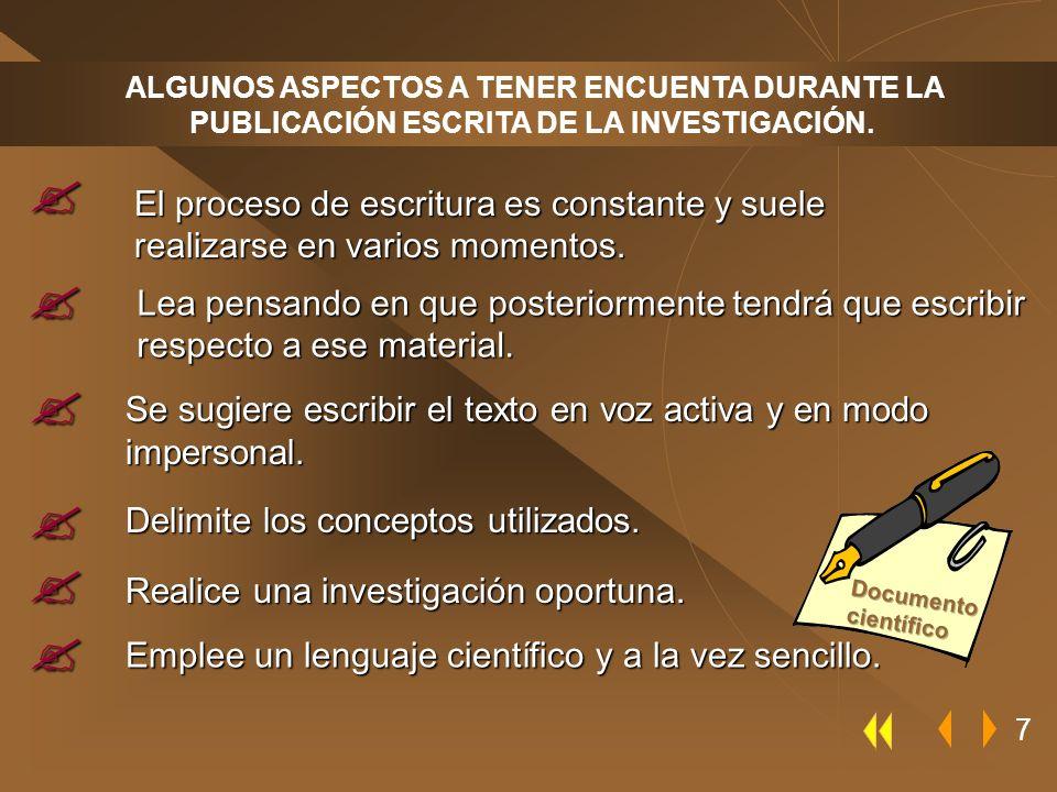 ALGUNOS ASPECTOS A TENER ENCUENTA DURANTE LA PUBLICACIÓN ESCRITA DE LA INVESTIGACIÓN. 7 El proceso de escritura es constante y suele realizarse en var