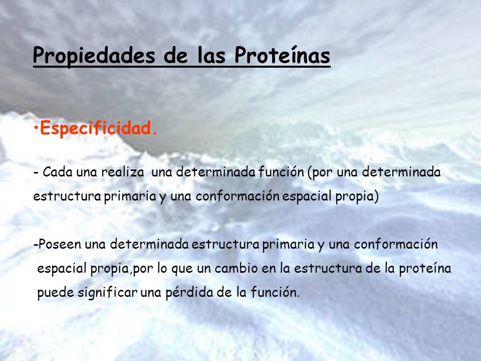 Propiedades de las Proteínas Especificidad. - Cada una realiza una determinada función (por una determinada estructura primaria y una conformación esp