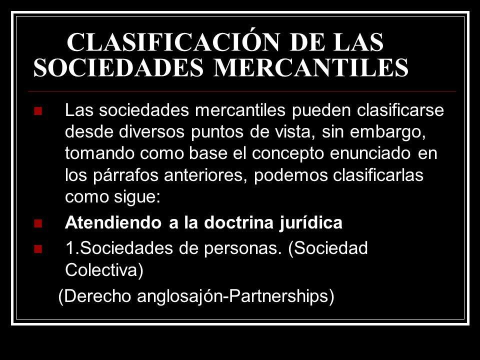 CLASIFICACIÓN DE LAS SOCIEDADES MERCANTILES Las sociedades mercantiles pueden clasificarse desde diversos puntos de vista, sin embargo, tomando como b