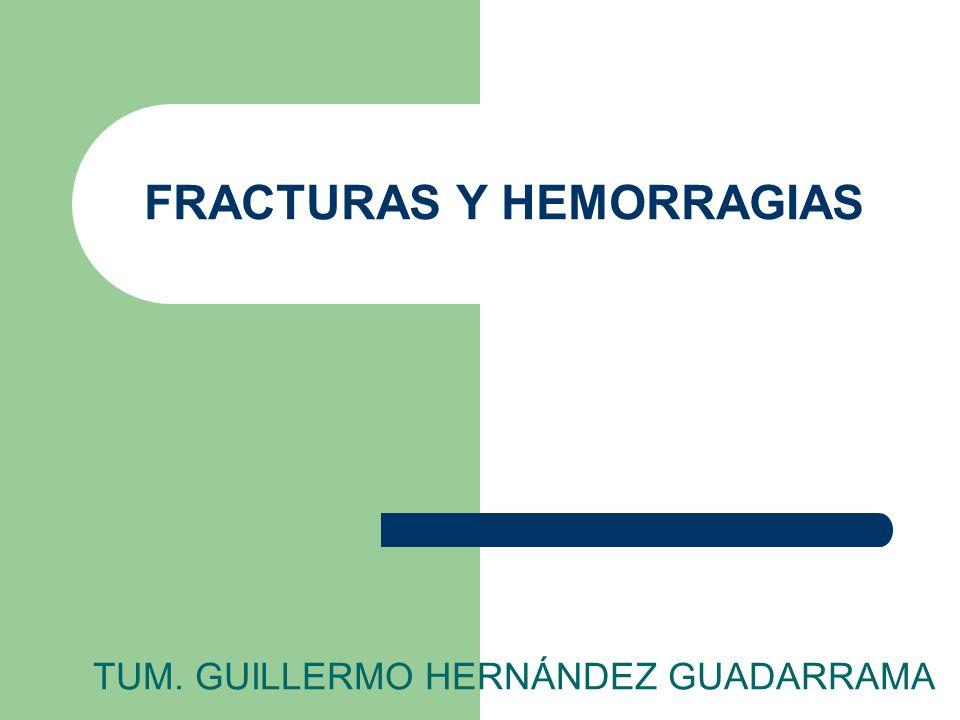 FRACTURAS Y HEMORRAGIAS TUM. GUILLERMO HERNÁNDEZ GUADARRAMA