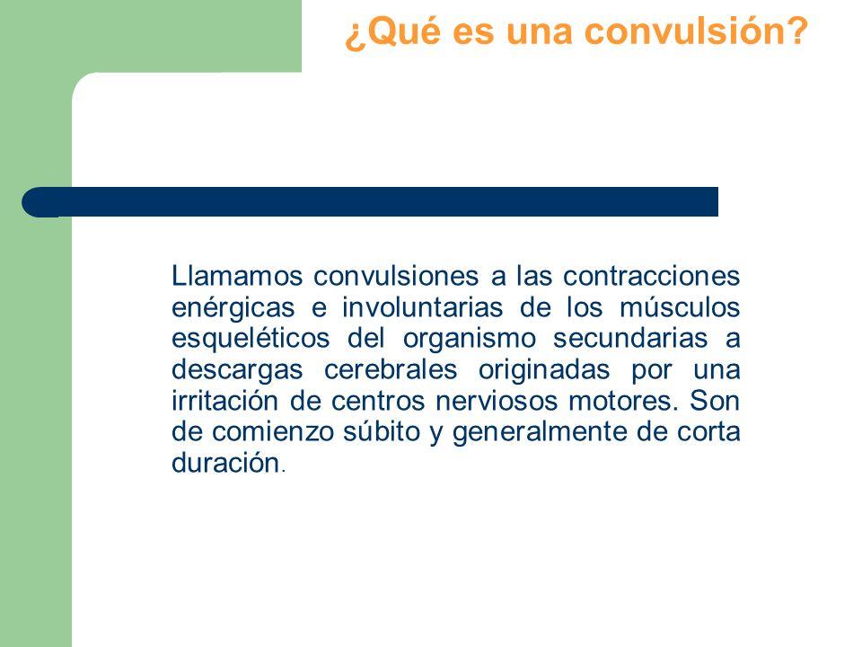 ¿Qué es una convulsión? Llamamos convulsiones a las contracciones enérgicas e involuntarias de los músculos esqueléticos del organismo secundarias a d