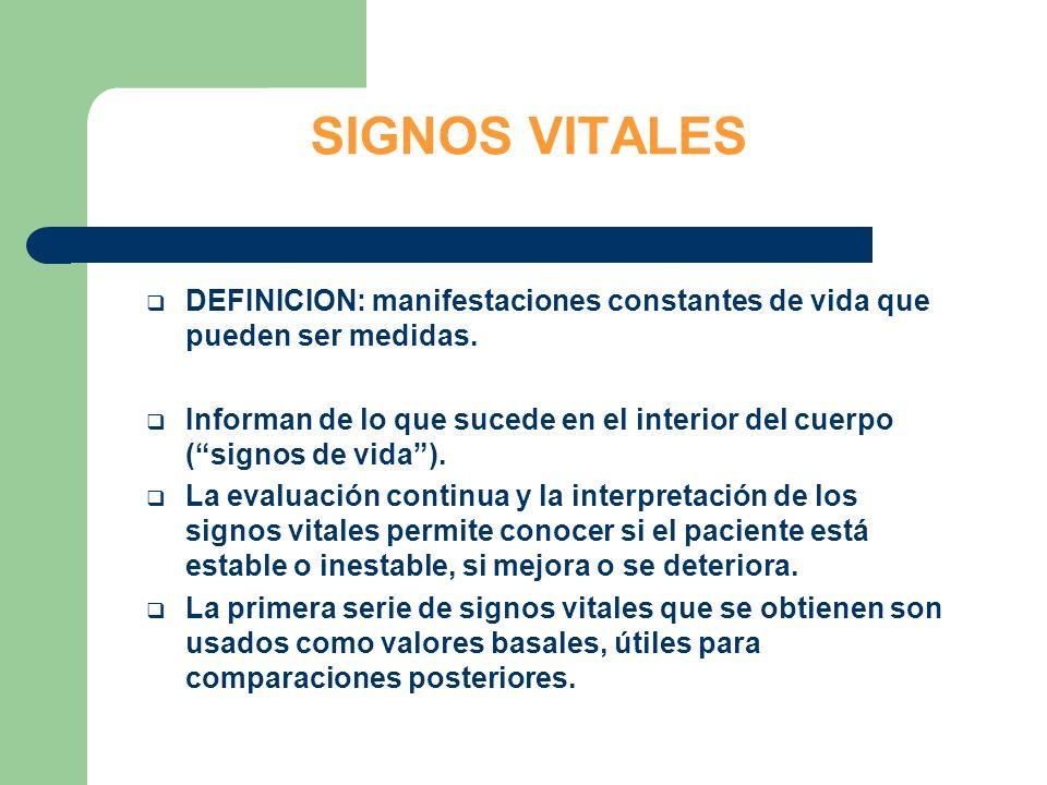 SIGNOS VITALES DEFINICION: manifestaciones constantes de vida que pueden ser medidas. Informan de lo que sucede en el interior del cuerpo (signos de v