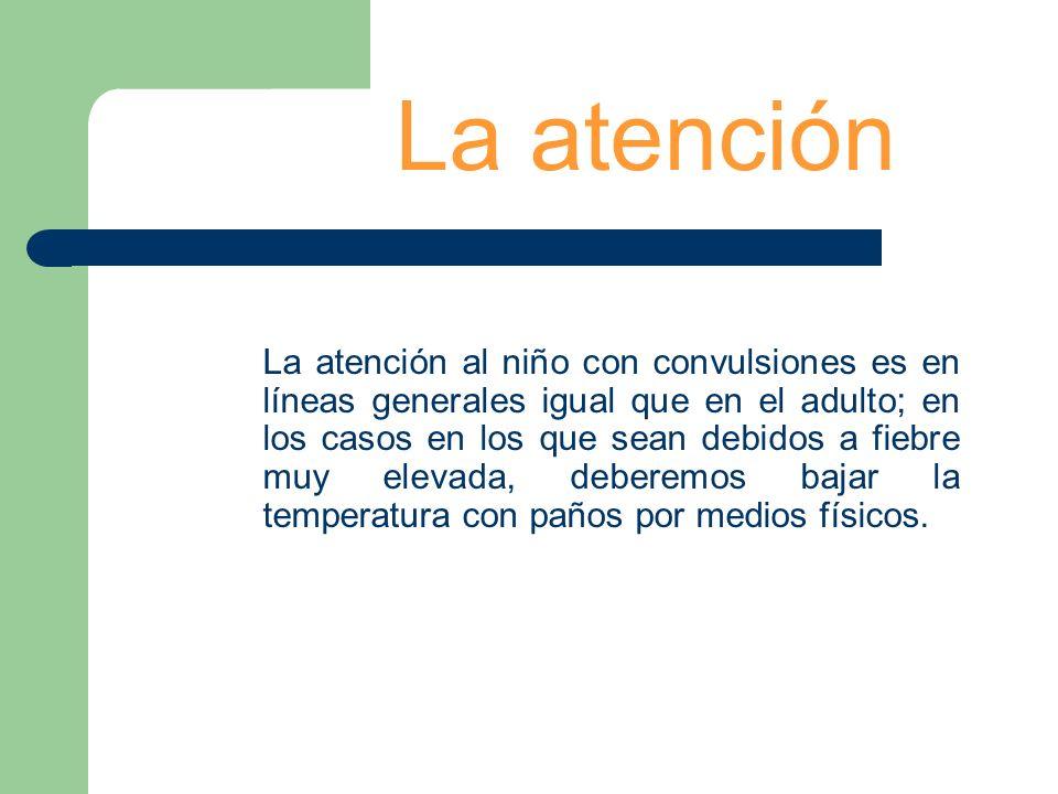 La atención al niño con convulsiones es en líneas generales igual que en el adulto; en los casos en los que sean debidos a fiebre muy elevada, deberem