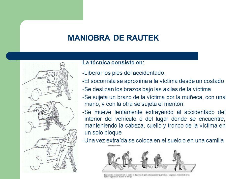 MANIOBRA DE RAUTEK La técnica consiste en: -Liberar los pies del accidentado. -El socorrista se aproxima a la víctima desde un costado -Se deslizan lo